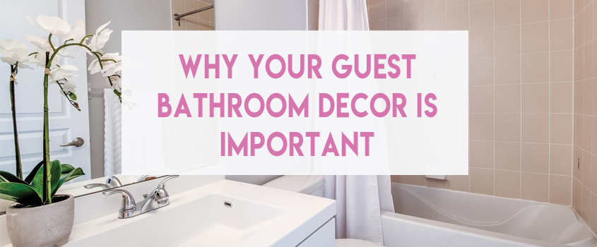 Why Your Guest Bathroom Decor Is Important