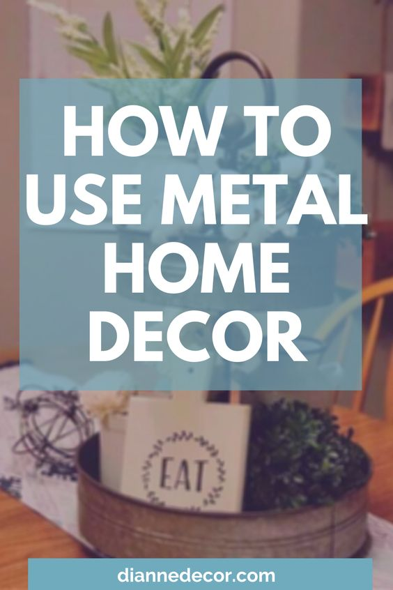 How To Use Metal Home Decor