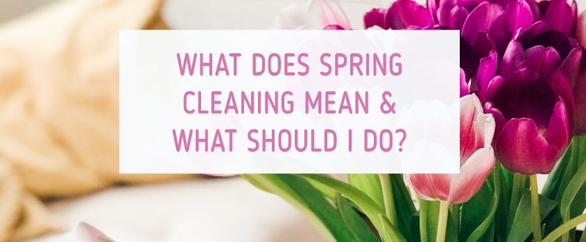 What Does Spring Cleaning Mean and What Should I Do?