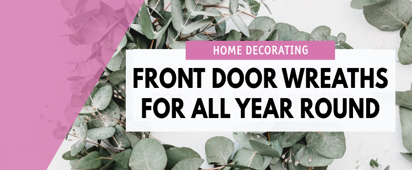 Year Round Wreaths For Your Front Door