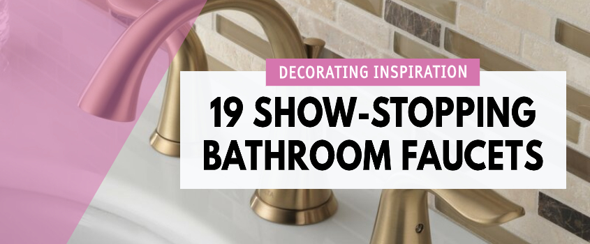 19 Bathroom Faucets That Will Steal The Show