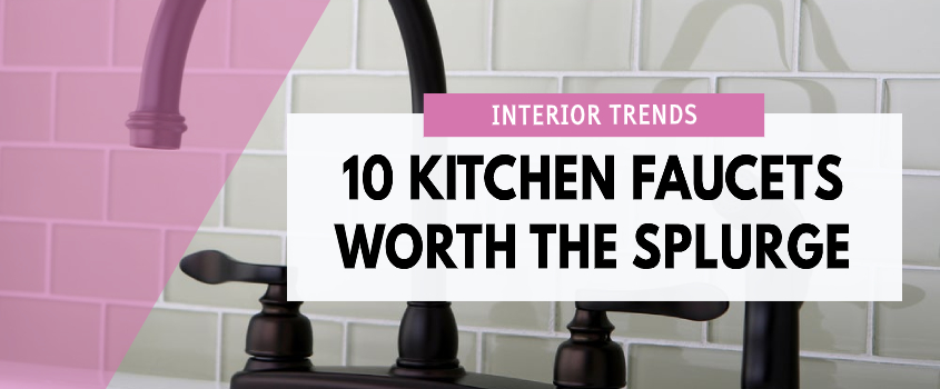 Kitchen Faucets Worth The Splurge