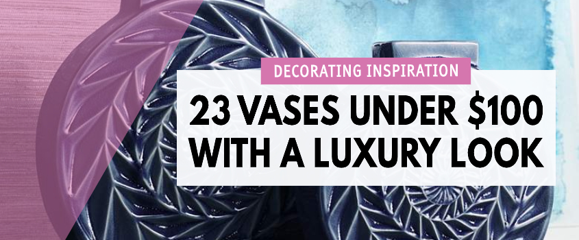23 Vases Under $100 With A Luxury Look
