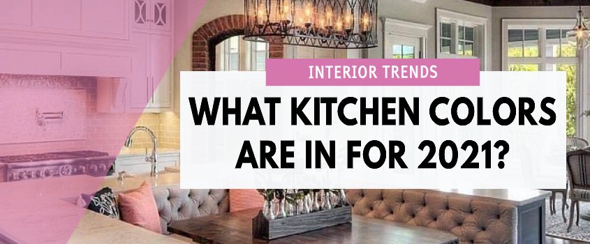 what kitchen colors are in for 2021?